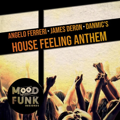 Angelo Ferreri + James Deron + Danmic's - HOUSE FEELING ANTHEM // Mood Funk Records