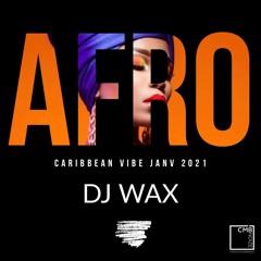 Dj Wax -AFRO CARIBBEAN VIBE JANV 2021