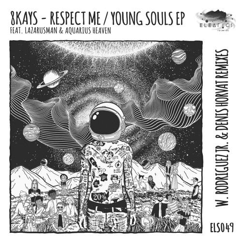 ELS049 8Kays - Respect Me / Young Souls EP w. EP w. Rodriguez Jr. & Denis Horvat [Eleatics Records]
