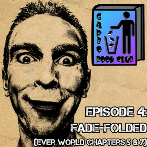 Garbo Book Club Ep 4: Fade-Folded [Ever World Ch 5 & 7]