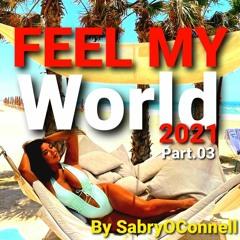 FEEL MY WORLD 2021 Part 3