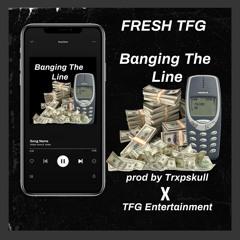 Fresh Tfg Banging The Line