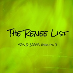 The Renee List: 90's & 2000's Pt. 3