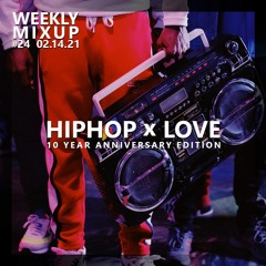 Weekly Mixup #24 - HipHop x Love (10 Year Anniversary Edition)