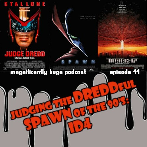 Episode 44 - Judging the Dreddful Spawn Of The 90's: ID4
