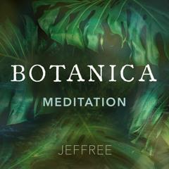 Botanica Meditation