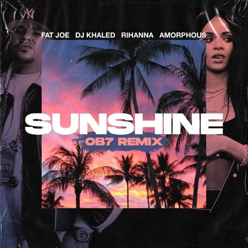 FAT JOE, DJ KHALED & AMORPHOUS FT. RIHANNA - SUNSHINE (OB7 HOUSE REMIX)