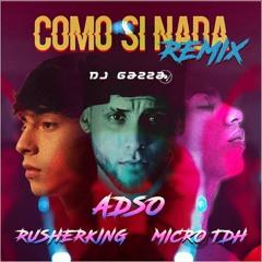 Adso X Micro TDH X Rusherking - Como Si Nada Remix (Gazza Extended Edit 2021) COPYRIGHT