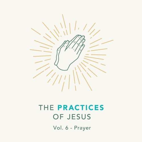 02/09/20 AM - The Practices Of Jesus - Praying