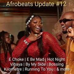 Afrobeats Update #12 (E Choke | Mood | E Be Mad | Hot Night | Kilometre | Running To You | etc)