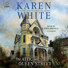 The Attic on Queen Street by Karen White, read by Aimée Bruneau