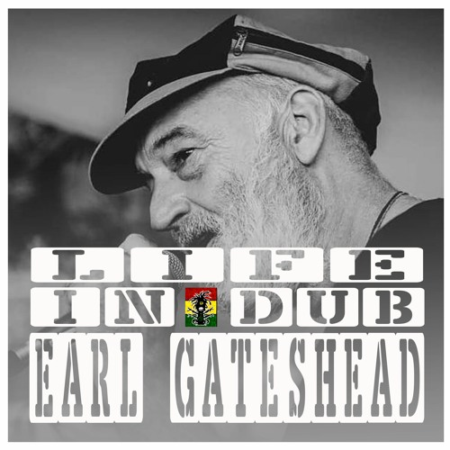 LIFE IN DUB PODCAST #25 EARL GATESHEAD hosted by Steve Vibronics