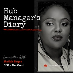 Afruturist Podcast - Hub Manager's Diary   Sheilah Birgen