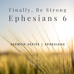 """""""Finally, be Strong"""" Ephesians 6  Sept 6 2020"""