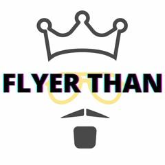 FLYER THAN