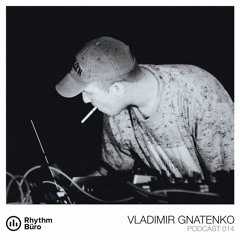 Vladimir Gnatenko (live) - Rhythm Büro Podcast 014