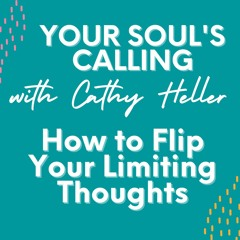 How to Flip Your Limiting Thoughts - Your Soul's Calling After Party Series