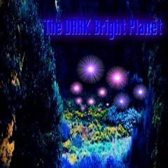 The DARK Bright Planet