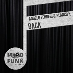 Angelo Ferreri & Blanco K - BACK (Original Mix) // MFR263