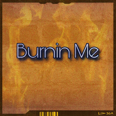 Burnin' Me (feat. Blu Roskoe, DuffVinci & Retrac OC)