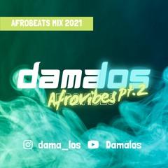 Afrovibes pt.2 by Damalos | AFROBEATS MIX 2021 2020 (ft. REMA | BURNA BOY | DAVIDO | WIZKID | TENI)