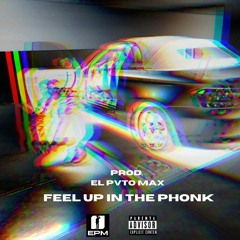 FEEL UP IN THE PHONK PROD. EL PVTO MVX