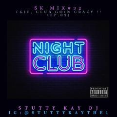 [CLUB] SK Mix #32 : TGIF, Club Goin Crazy !! (Ep.02)