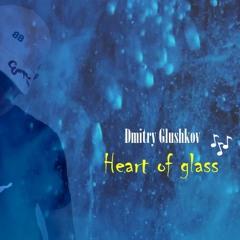 Dmitry Glushkov - Heart Of Glass (Original Mix)