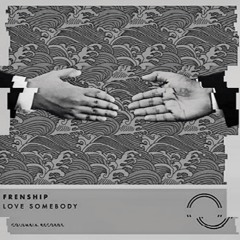 FRENSHIP- Love SOMEBODY (6ROSES REMIX FEAT. HORCH)