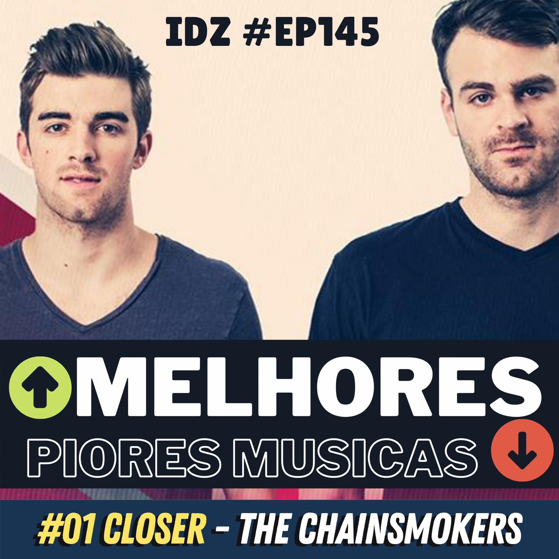 IDZ #145 - Melhores Piores Músicas #01 The Chainsmokers - Closer