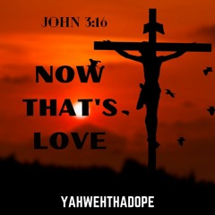 YahwehThaDope - Now That's Love!!!