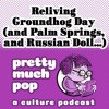 Download Pretty Much Pop #80: Reliving Groundhog Day (and Palm Springs, Russian Doll, etc.) Mp3