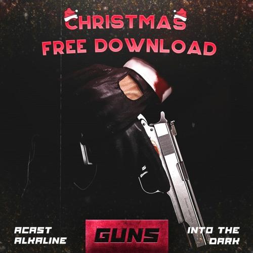 ACAST & ALKALINE - GUNS [CHRISTMAS FREE DOWNLOAD]