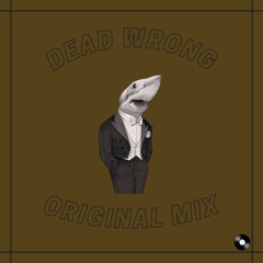 DeaD Wrong  (Original Mix)