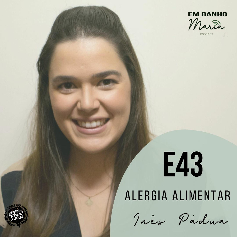 E43: Alergia alimentar, com Inês Pádua.