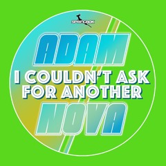 Adam Nova - I Couldn't Ask For Another (Original Extended Mix) [Free Download]