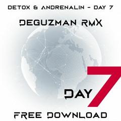 Detox & Andrenalin - Day 7 (DeGuzman RMX) FREE DOWNLOAD
