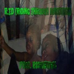 R.T.D (Riding Through Darkness) (Prod. R3Zidential)