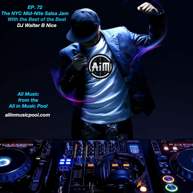 EP. 72 The NYC Mid - Night Jam With DJ Walter B Nice