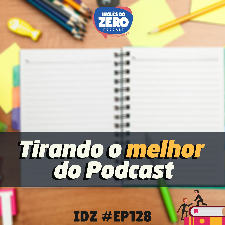 IDZ #128 - Como Tirar o Melhor Proveito Deste Podcast