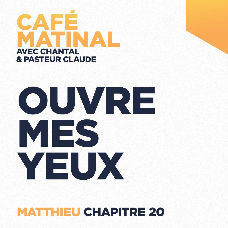 CAFÉ MATINAL - 17 Mai 2021 - Matthieu 20 - Ouvre Mes Yeux