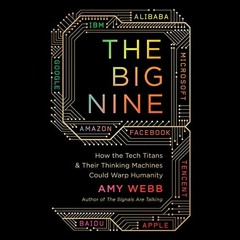 <^DOWNLOAD-PDF>) The Big Nine: How the Tech Titans and Their Thinking Machines Could Warp Humanity