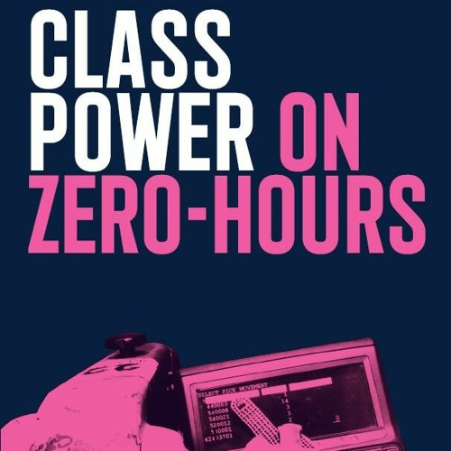 Ep 26: 'Class Power on Zero Hours': an interview with the Angry Workers