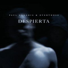 Paul Sonoria & Overthose - Despierta (EXTENDED MIX)