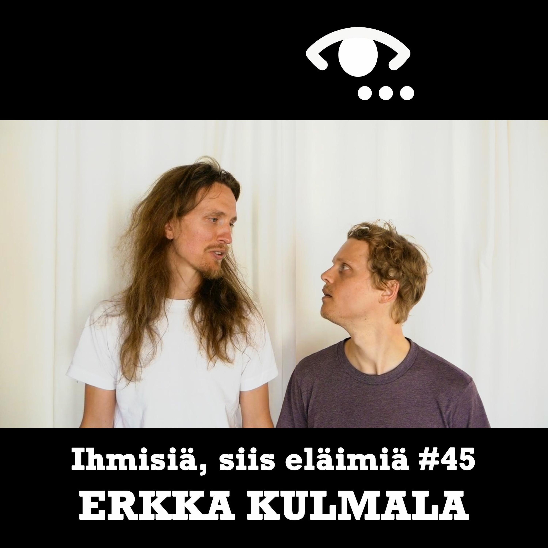 #45: Erkka Kulmala. Sosiaalinen nudismi. Itsepetos. Kannabisriippuvuus. Kylähulluus.