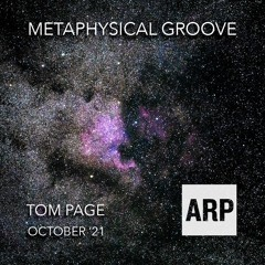 Tom Page // Metaphysical Groove // October '21 // ARP Radio
