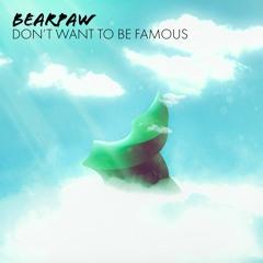 Bearpaw - Don't Wanna Be Famous