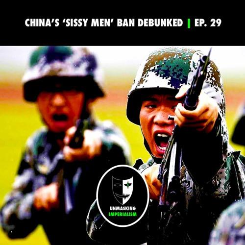 China's 'Sissy Men' Ban Debunked | Unmasking Imperialism Ep. 29