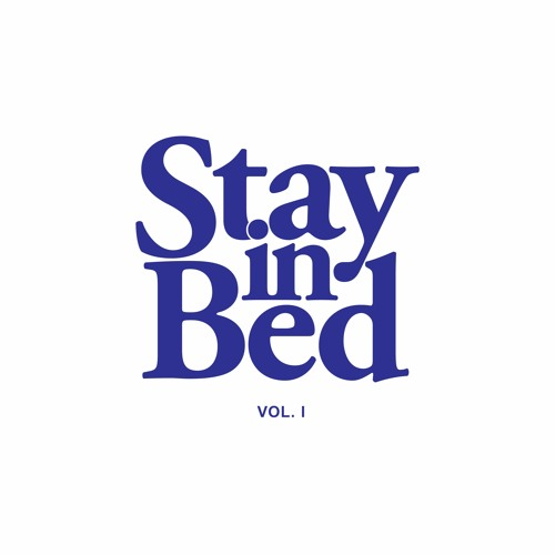 Stay in Bed Vol. I