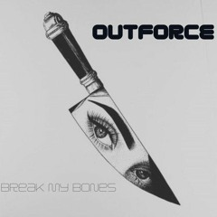 Outforce - Break My Bones